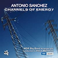 チャンネル・オブ・エナジー (Channels Of Energy / Antonio Sanchez | WDR Big Band Arranged and conducted by Vince Mendoza) [2CD] [輸入盤] [日本語帯・解説付]