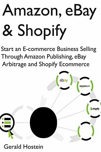 Amazon, eBay & Shopify: Start an E-commerce Business Selling Through Amazon Publishing, eBay Arbitrage and Shopify Ecommerce (English Edition)