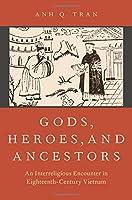 Gods, Heroes, and Ancestors: An Interreligious Encounter in Eighteenth-century Vietnam (Aar Religion in Translation)