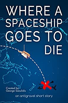 Where a Spaceship Goes to Die (Antigravel) by [Saoulidis, George]