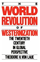 The World Revolution of Westernization: The Twentieth Century Global Perspectives