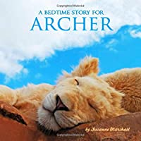 A Bedtime Story for Archer: Personalized Book and Bedtime Story with Sleep Affirmations for Kids (Bedtime Stories, Bedtime Stories for Kids, Personalized Children's Books, Personalized Books for Kids)