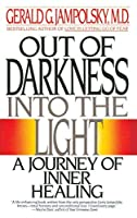 Out of Darkness into the Light: A Journey of Inner Healing by Gerald G. Jampolsky MD(1990-02-01)