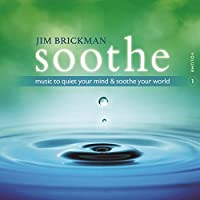 Soothe 1: Music to Quiet Your Mind & Soothe Your World by Jim Brickman