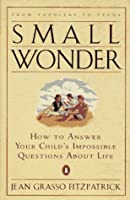 Small Wonder: How to Answer Your Child's Impossible Questions About Life