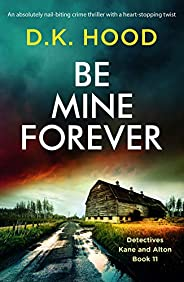 Be Mine Forever: An absolutely nail-biting crime thriller with a heart-stopping twist (Detectives Kane and Alt