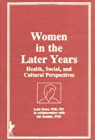 Women in the Later Years: Health, Social, and Cultural Perspectives