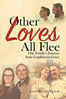Other Loves All Flee: One Family's Journey from Legalism to Grace