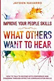 Improve Your People Skills: What Others Want To Hear - How to Talk To Anyone With Confidence and Charisma Through Effective Communication Skills
