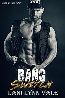Bang Switch (Code 11- KPD SWAT Book 3) by [Vale, Lani Lynn]