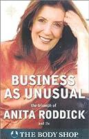 Business As Unusual: The Triumph of Anita Roddick