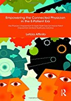 Empowering the Connected Physician in the E-Patient Era: How Physician's Empowerment On Digital Health Tools Can Improve Patient Empowerment and Boost Health(care) Outcomes