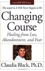 Changing Course: Healing from Loss Abandonment and Fear by Claudia Black (2008) Paperback