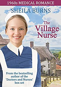 The Village Nurse (1960s Medical Romance Book 4) by [Burns, Sheila]