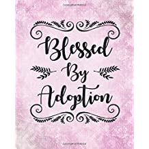 Blessed By Adoption: An Adoption Journal and Baby Book Gift For New Adoptive Parents And Child (Guided Journal with Prompts To Celebrate An Adoption-Couples and Single Mothers or Fathers)