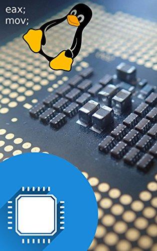 Hardwarenahe Programmierung: Maschinensprachen und Assembler - Schritt für Schritt: Für Einsteiger - Mitmachen nur mit Linux mögich - PC-Basiskenntnisse ... aus! (LERNE-MIT-LINUX 1) (German Edition)