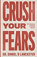 Crush Your Fears: 100 Powerful Promises to Overcome Anxiety (Christian Self-Help Resources)