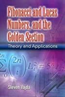 Fibonacci and Lucas Numbers, and the Golden Section: Theory and Applications by Steven Vajda(2007-12-26)