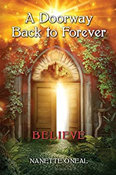 A Doorway Back to Forever: Believe: Welcome Skyborn warrior. Your Awakening is now. by [O'Neal, Nanette]