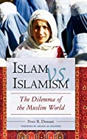 Islam Vs. Islamism: The Dilemma of the Muslim World