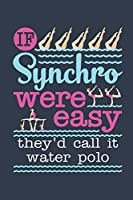 If Synchro Were Easy They'd Call It Water Polo: Synchronized Swimming Journal, Blank Paperback Notebook For Synchronized Swimmer To Write In, 150 pages, college ruled