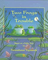 Two Frogs in Trouble: Based on a Fable Told by Paramahansa Yogananda