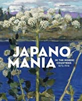 Japanomania in the Nordic Countries, 1875-1918 by Unknown(2016-06-14)