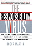 The Responsibility Virus: How Control Freaks, Shrinking Violets--and the Rest of Us--Can Harness the Power of True Partnership