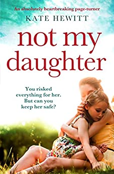 Not My Daughter: An absolutely heartbreaking pageturner by [Hewitt, Kate]