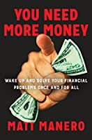 You Need More Money: Wake Up and Solve Your Financial Problems Once And For All