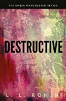 Destructive: An Action Adventure Thriller Filled With Romance, Mystery and Suspense (Ember Manchester)