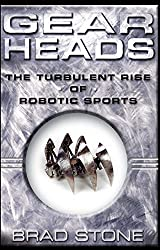 Gearheads: The Turbulent Rise of Robotic Sports (English Edition)