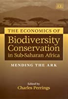 The Economics of Biodiversity Conservation in Sub-Saharan Africa: Mending the Ark