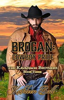 Brogan: Cowboy Pride: Christian Historical Romance (The Kavanagh Brothers Book 3) by [Ball, Kathleen]