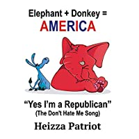 Yes, I'm A Republican (The Don't Hate Me Song)