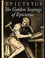 The Golden Sayings of Epictetus (Annotated)
