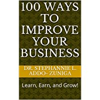 100 Ways To Improve Your Business: Learn, Earn, and Grow! (English Edition)