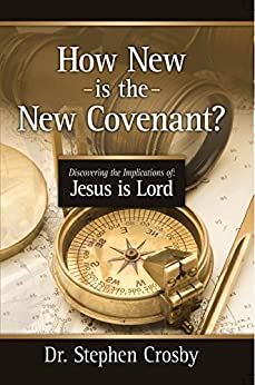 How New is the New Covenant?: Discovering the Implications of: Jesus is Lord by [Crosby, Stephen]