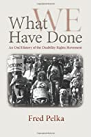 What We Have Done: An Oral History of the Disability Rights Movement
