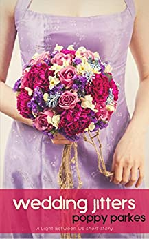 Wedding Jitters (The Light Between Us Series Book 3) by [Parkes, Poppy]