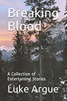 Breaking Blood: a Collection of Entertaining Stories