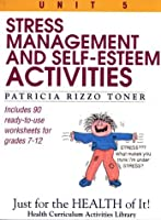 Stress-Management and Self-Esteem Activities (Just for the Health of It!, Unit 5)