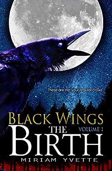 [Yvette, Miriam]のThe Birth (Black Wings Book 1) (English Edition)