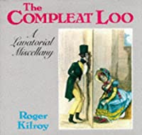 Complete Loo a Lavatorial Miscellany