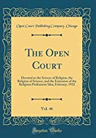 The Open Court, Vol. 46: Devoted to the Science of Religion, the Religion of Science, and the Extension of the Religious Parliament Idea; February, 1932 (Classic Reprint)