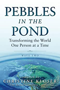 Pebbles in the Pond (Wave Two): Transforming the World One Person at a Time by [Kloser, Christine, Walsch, Neale Donald , Nichols, Lisa ,  Eason, Bo, Hubbard, Barbara Marx]
