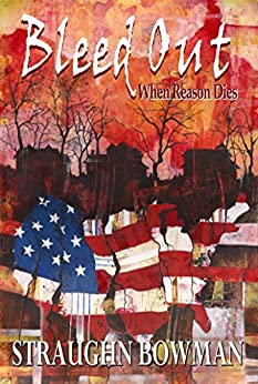 Bleed Out: When Reason Dies, Book 1 by [Bowman, Straughn]