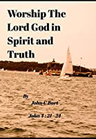 Worship the Lord God in Spirit and Truth.