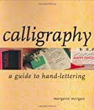 Calligraphy a Guide to Hand Lettering