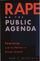 Rape on the Public Agenda: Feminism and the Politics of Sexual Assault by Maria Bevacqua(2000-08-10)